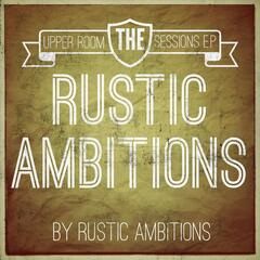Rustic Ambitions: The Upper Room Sessions E.P.