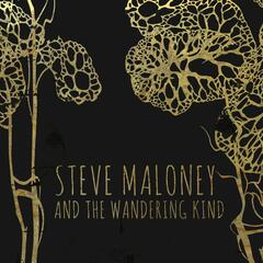 Steve Maloney and the Wandering Kind