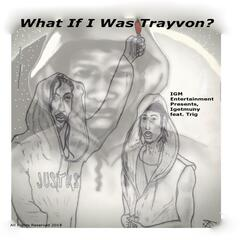 What If I Was Trayvon? (feat. Trig)