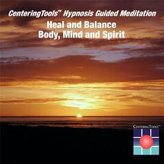 Centeringtools Hypnosis Guided Meditations: Heal and Balance Body, Mind and Spirit