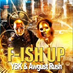 F.Ish Up (feat. Awgust Rush)