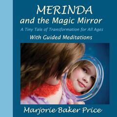 Merinda and the Magic Mirror: A Tiny Tale of Transformation for All Ages (With Guided Meditations)