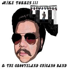 Mike Torres III & The Grooveland Chicano Band