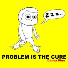 Problem Is the Cure