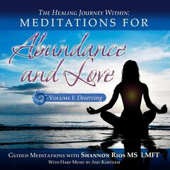The Healing Journey Within: Meditations for Abundance and Love, Vol. I (Deserving)