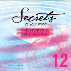 Secrets of Your Mind: 12 - The Secret To Falling Asleep