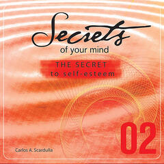 Secrets of Your Mind: 02 - The Secret to Self-Esteem