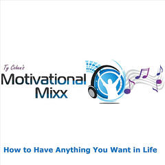 How to Have Anything You Want in Life (Ty Cohen's Motivational Mixx)