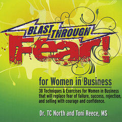 Blast Through Fear! For Women in Business. 38 Techniques and Exercises to overcome fear of failure, success, rejection and selling and replace them with courage and confidence.
