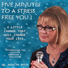 Five Minutes to a Stress Free You !