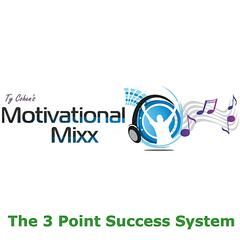 The 3 Point Success System (Ty Cohen's Motivational Mixx)