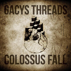 Gacys Threads / Colossus Fall (Split)