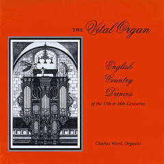The Vital Organ: English Country Dances of the 17th & 18th Centuries
