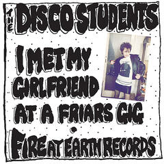 I Met My Girlfriend At A Friars Gig / Fire At Earth Records