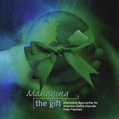 Managing the Gift: Alternative Approaches for Attention Deficit Disorder Daily Practices