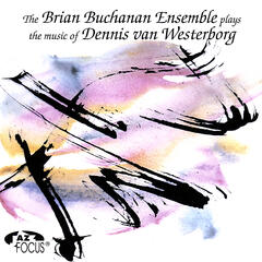 The Brian Buchanan Ensemble plays the music of Dennis van Westerborg