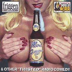 "Moe Fugger Malt Liquor: ""Twisted"" Radio Comedy"