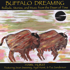 Buffalo Dreaming: Ballads, Stories, and Music from the Dawn of Time