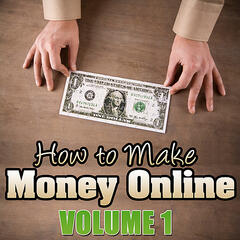 How to Make Money Online - Volume 1