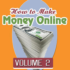 How to Make Money Online - Volume 2
