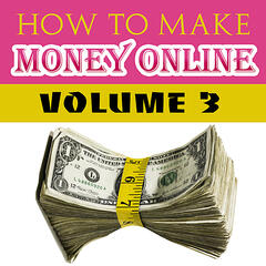 How to Make Money Online - Volume 3