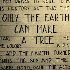Only the Earth Can Make a Tree