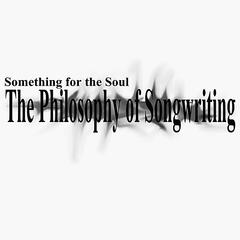 The Philosophy Of Songwriting