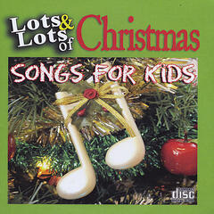 Lots and Lots of Christmas Songs for Kids