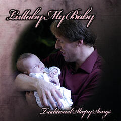 Lullaby My Baby - Traditional Sleepy Songs