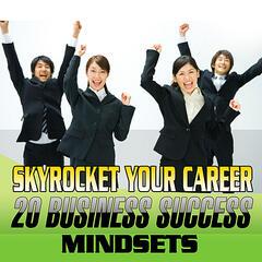 Skyrocket Your Career - 20 Business Success Mindsets