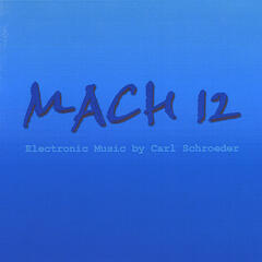 MACH 12: Electronic Music by Carl Schroeder