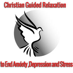 Christian Guided Relaxation to End Anxiety, Depression and Stress