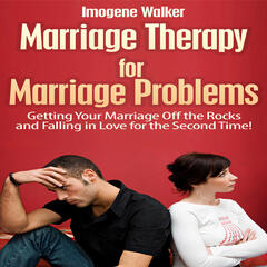 Marriage Therapy for Marriage Problems (Getting Your Marriage Off the Rocks and Falling in Love for the Second Time!)