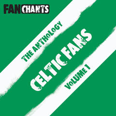 Celtic FC Fans Anthology I (The Bhoys Football Songs)