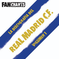 La Discografía del Real Madrid C.F. I (Canciones del Real Madrid)