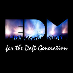 EDM for the Daft Generation