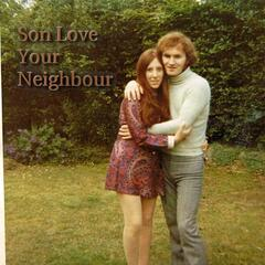 Son Love Your Neighbour