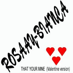 THAT YOUR MINE (VALENTINE VERSION)