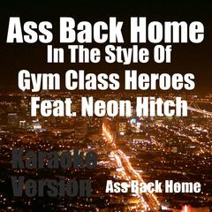 Ass Back Home (In The Style Of Gym Class Heroes&Neon Hitch) [Karaoke Version]