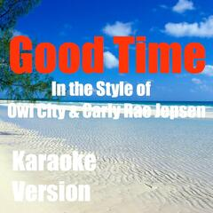 Good Time (In The Style Of Owl City & Carly Rae Jepsen) [Karaoke Version]