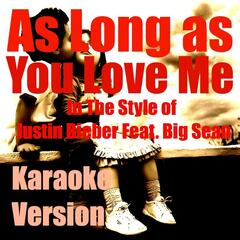 As Long as You Love Me (In The Style of Justin Bieber Feat. Big Sean) [Karaoke Version]