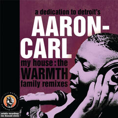 Dedication To Detroit's Aaron-Carl - My House (W.A.R.M.T.H. Family Remixes)