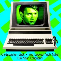You Looked Much Cuter (On My Computer)