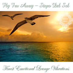 Fly Far Away (Finest Emotional Lounge Vibration)