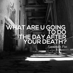 What Are You Going to Do the Day After Your Death?