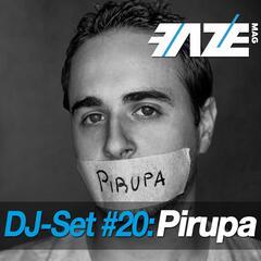 Faze DJ Set #20: Pirupa