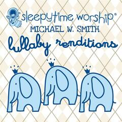Michael W. Smith Lullaby Renditions