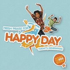 Happy Day - Fresh Praise For Today's Generation