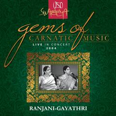 Gems Of Carnatic Music - Live In Concert 2004 – Ranjani-Gayathri