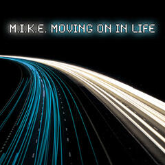 M.I.K.E. Moving On In Life